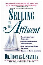 Selling to the Affluent : The Professional's Guide to Closing the Sales That Count - Thomas J. Stanley