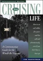 The Cruising Life : A Common Sense Guide for the Would-be Voyager - Jim Trefethen