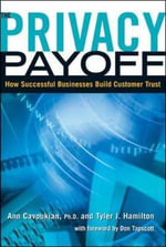 Privacy Payoff : How Successful Business Build Customer Trust - Ann Cavoukian