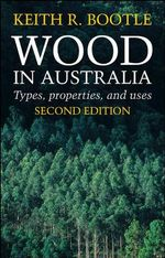 Wood in Australia : Types, Properties and Uses - Keith R. Bootle