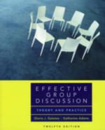 Effective Group Discussion : Theory and Practice - Gloria J. Galanes