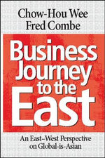 Business Journey to the East : An East-west Perspective of Global-is-Asian - Chow-Hou Wee
