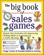 The Big Book of Sales Games : Quick, Fun Activities for Improving Selling Skills or Livening Up a Sales Meeting - Peggy Carlaw