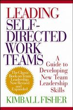Leading Self-directed Work Teams : A Guide to Developing New Team Leadership Skills - Kimball Fisher