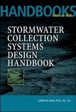 Stormwater Collection Systems Design Handbook : v. 1 - Larry W. Mays