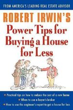 Robert Irwin's Power Tips for Buying a House for Less :  Add an Extra $10,000+ to Your Property's Value Us... - Robert Irwin