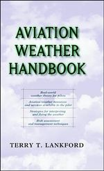 Aviation Weather Handbook : Walter J. Boyne Military Aircraft Ser. - Terry Lankford