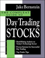 Compleat Guide to Day Trading Stocks : Building and Evaluating Effective Trading Systems - Jacob Bernstein