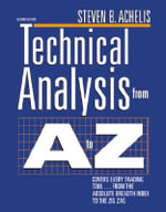 Technical Analysis from A to Z : Covers Every Trading Tool from the Absolute Breadth Index to the Zig Zag - Steven B. Achelis