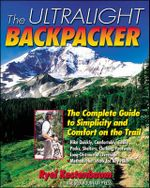 The Ultralight Backpacker : The Complete Guide to Simplicity and Comfort on the Trail - Ryel Kestenbaum