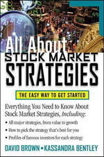 All About Stock Market Strategies : The Easy Way to Get Started - David Brown