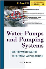 Water Pumps and Pumping Systems : Water/wastewater Treatment Applications - James B. Rishel