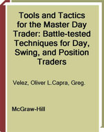 Tools and Tactics for the Master DayTrader : Battle-Tested Techniques for Day,  Swing, and Position Traders: Battle-Tested Techniques for Day,  Swing,  - Oliver Velez