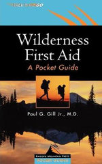 Wilderness First Aid : A Pocket Guide - Paul G. Gill