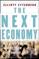 The Next Economy : Will You Know Where Your Customers Are? - Elliott Ettenberg