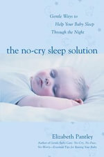 The No-Cry Sleep Solution : Gentle Ways to Help Your Baby Sleep Through the Night - Elizabeth Pantley