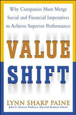 Value Shift : Why Companies Must Merge Social and Financial Imperatives to Achieve Superior Performance - Lynn S. Paine