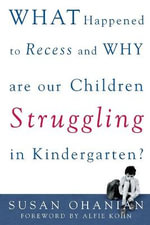 What Happened to Recess and Why is My Child Struggling in Kindergarten? - Susan Ohanian
