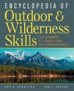 Encyclopedia of Outdoor and Wilderness Skills : The Ultimate A-Z Guide for the Adventurous - Chris Townsend