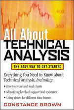 All About Technical Analysis : The Easy Way to Get Started - Constance M. Brown