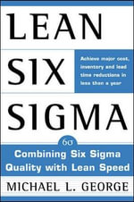 Lean Six Sigma : Combining Six Sigma Quality with Lean Production Speed - Michael L. George