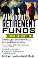 All About Retirement Funds : The Easy Way to Get Started - Ellie Williams