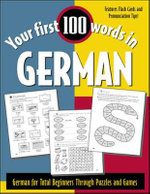 Your First 100 Words in German : German for Total Beginners Through Puzzles and Games - Jane Wightwick