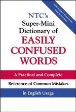 NTC's Super-mini Dictionary of Easily Confused Words : With Complete Examples of Correct Usage - Deborah K. Williams