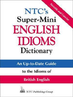 NTC's Super-Mini English Idioms Dictionary - Richard Spears