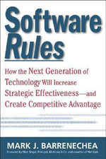 Software Rules : How the Next Generation of Enterprise Applications Will Increase Strategic Effectiveness - Mark J. Barrenechea