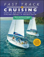 Fast Track to Cruising : How to Go from Novice to Cruise- Ready in Seven Days - Steve Colgate