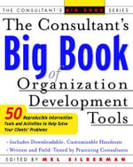 Consultant's Big Book of Organization Development Tools : 50 Reproducible Intervention Tools to Help Solve Your Clients' Problems - Melvin L. Silberman