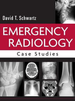 Emergency Radiology : Case Studies - David T. Schwartz