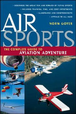 Air Sports : The Complete Guide to Aviation Action and Adventure - Jerry A. Eichenberger
