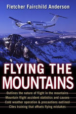 Flying the Mountains : A Training Manual for Flying Single-engine Aircraft - Fletcher Fairchild Anderson