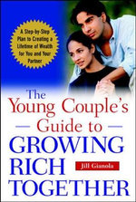 The Young Couple's Guide to Growing Rich Together : A Step-by-step Plan to Creating a Lifetime of Wealth for You and Your Partner - Jill Gianola