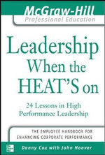 Leadership When the Heat's on : 24 Lessons in High Performance Management - Danny Cox