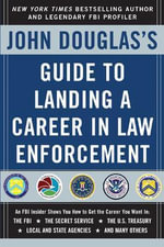 John Douglas's Guide to Landing a Career in Law Enforcement : How States Protect Their Interests in National Pol... - John Douglas