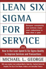 Lean Six Sigma for Service : How to Use Lean Speed and Six Sigma Quality to Improve Services and Transactions - Michael L. George
