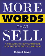 More Words That Sell : A Thesaurus to Help You Promote Your Products, Services and Ideas - Rick Bayan