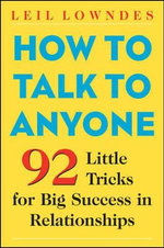 How to Talk to Anyone : 101 Little Communication Tricks for Big Success in Relationships - Leil Lowndes