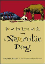 How to Live with a Neurotic Dog - Stephen Baker