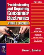 Troubleshooting and Repairing Consumer Electronics without a Schematic - Homer L. Davidson