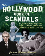 The Hollywood Book of Scandals : The Shocking, Often Disgraceful Deeds and Affairs of More Than 100 American Movie and TV Idols - James Robert Parish