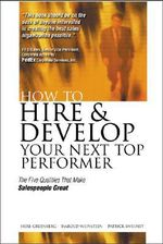 How to Hire and Develop Your Next Top Performer : The Five Qualities That Make Salespeople Great - Herbert Greenberg