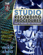 Studio Recording Procedures : Tools, Tracks and Tips for Recording Any Instrument - M.A. Shea