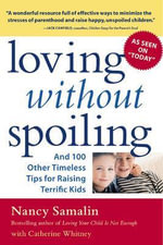 Loving without Spoiling : And 100 Other Timeless Tips for Raising Terrific Kids - Nancy Samalin