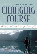 Changing Course : A Woman's Guide to Choosing the Cruising Life - Debra Ann Cantrell
