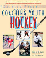 Baffled Parent's Guide to Coaching Youth Hockey : Techniques and Tactics - Bruce Driver