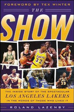 The Show : The Inside Story of the Spectacular Los Angeles Lakers in the Words of Those Who Lived it - Roland Lazenby